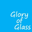 Glory of Glass